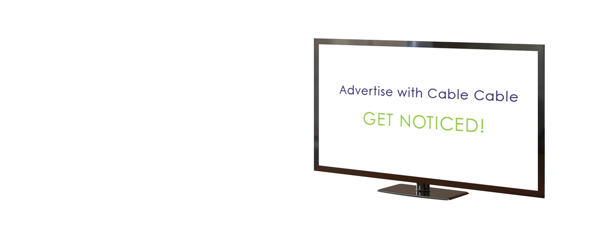 Advertise with <br>Cable Cable